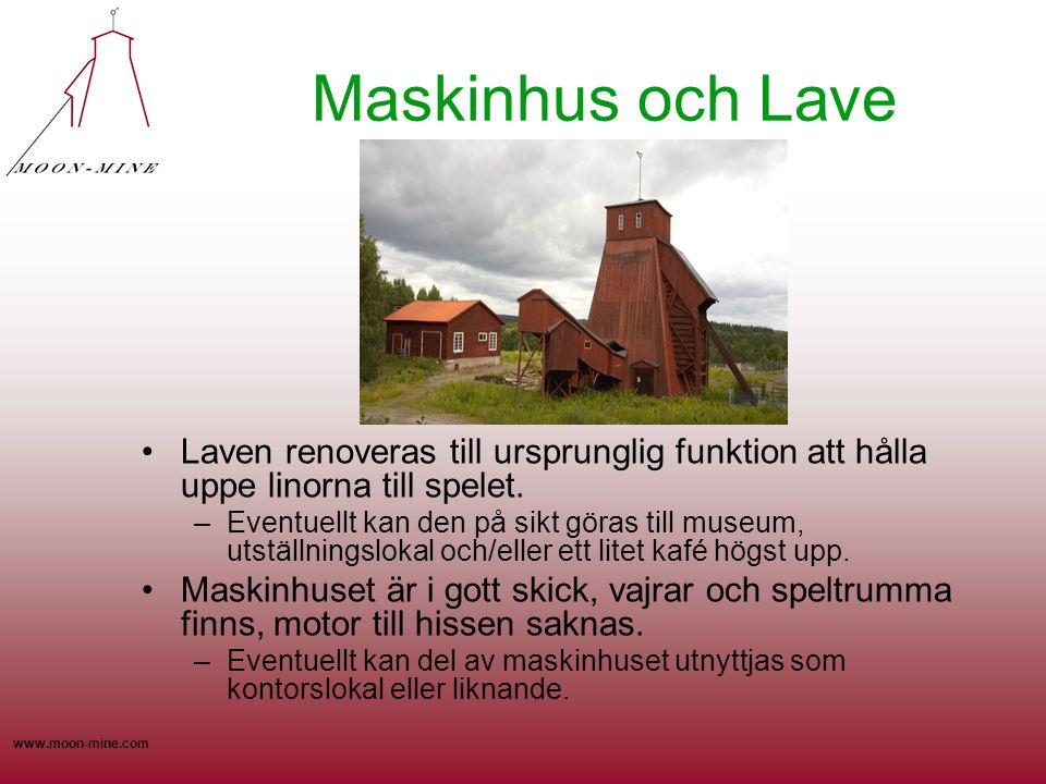 www.moon-mine.com Maskinhus och Lave •Laven renoveras till ursprunglig funktion att hålla uppe linorna till spelet. –Eventuellt kan den på sikt göras