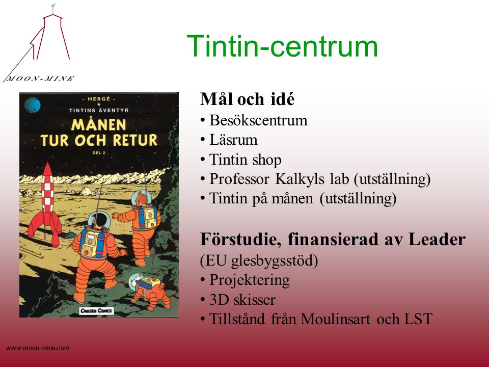www.moon-mine.com Tintin-centrum Mål och idé • Besökscentrum • Läsrum • Tintin shop • Professor Kalkyls lab (utställning) • Tintin på månen (utställni