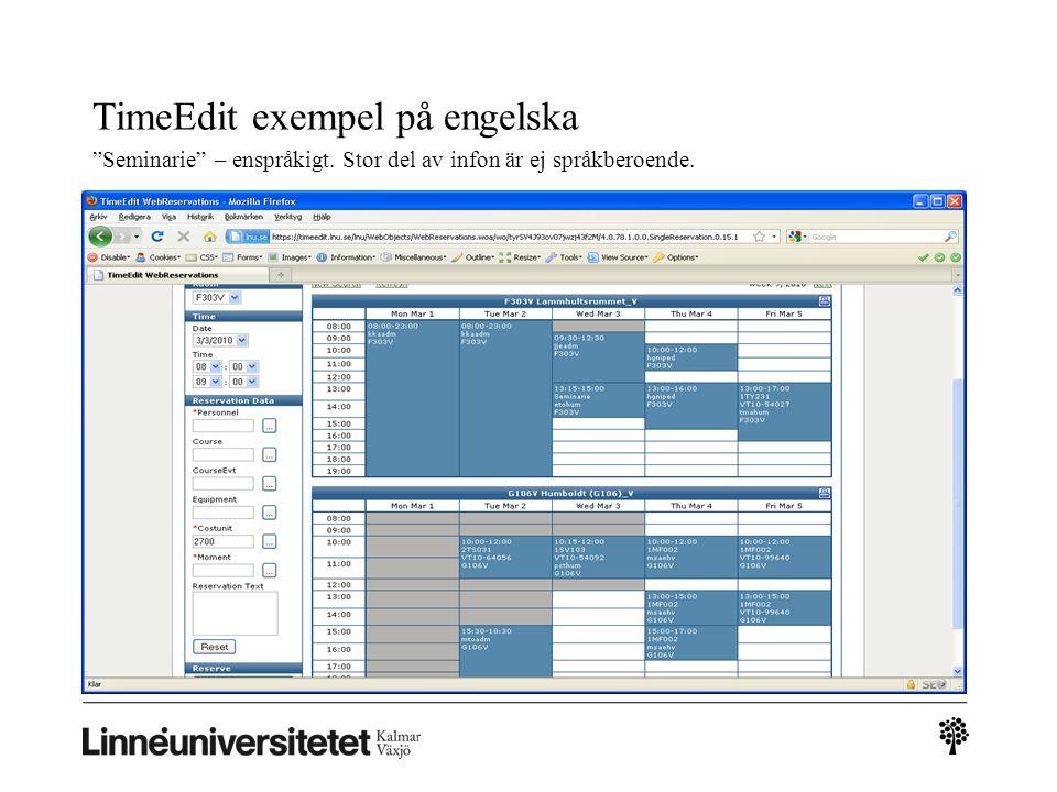 TimeEdit exempel på engelska Seminarie – enspråkigt. Stor del av infon är ej språkberoende.