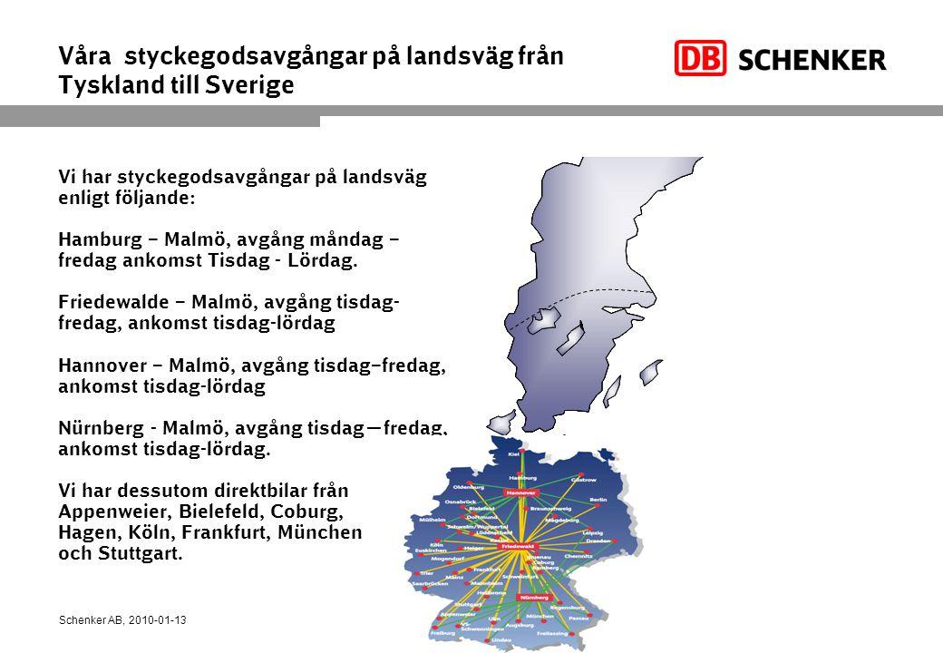 Våra styckegodsavgångar på landsväg från Tyskland till Sverige Vi har styckegodsavgångar på landsväg enligt följande: Hamburg – Malmö, avgång måndag – fredag ankomst Tisdag - Lördag.