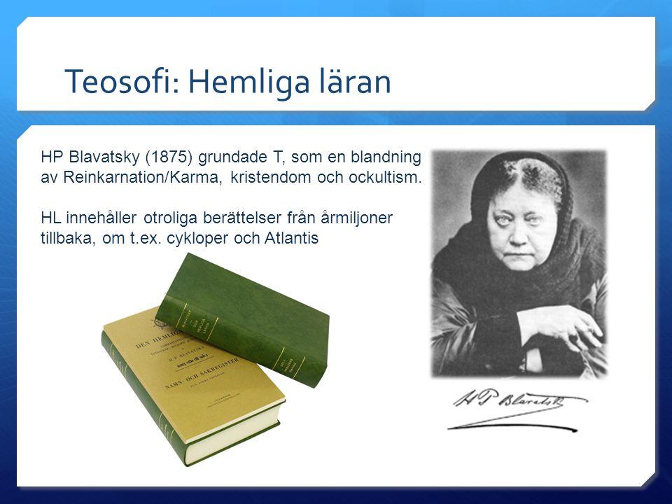 Teosofi: Hemliga läran HP Blavatsky (1875) grundade T, som en blandning av Reinkarnation/Karma, kristendom och ockultism. HL innehåller otroliga berät