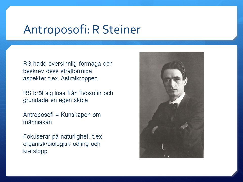 Antroposofi: R Steiner RS hade översinnlig förmåga och beskrev dess strålformiga aspekter t.ex. Astralkroppen. RS bröt sig loss från Teosofin och grun