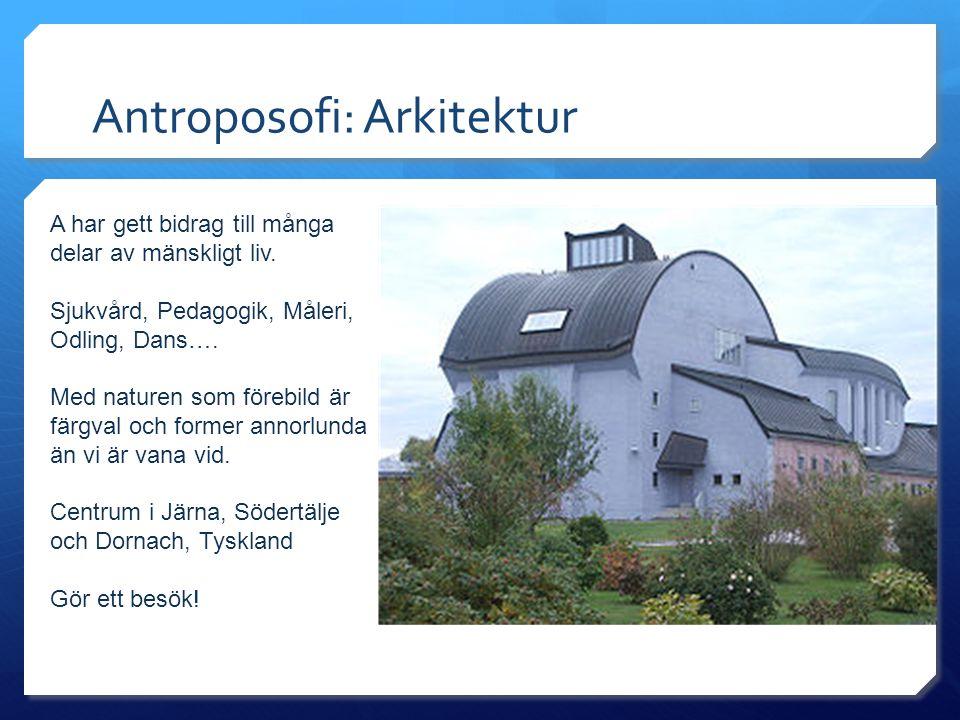 Antroposofi: Arkitektur A har gett bidrag till många delar av mänskligt liv. Sjukvård, Pedagogik, Måleri, Odling, Dans…. Med naturen som förebild är f