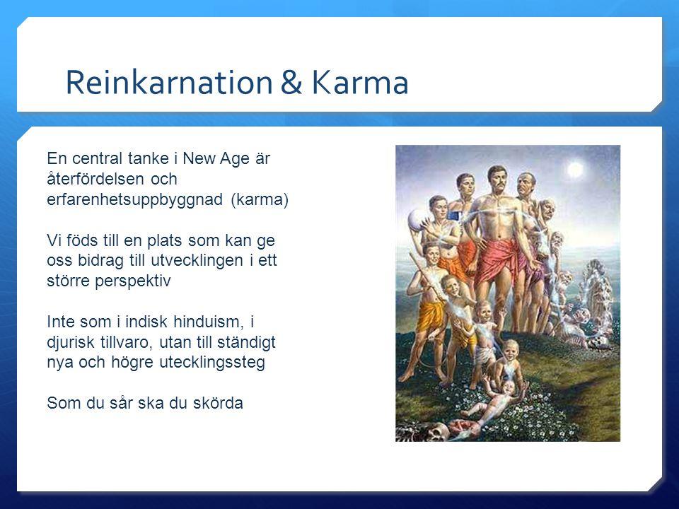 Reinkarnation & Karma En central tanke i New Age är återfördelsen och erfarenhetsuppbyggnad (karma) Vi föds till en plats som kan ge oss bidrag till u