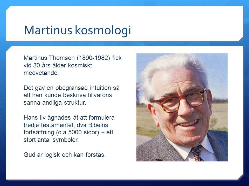 Martinus kosmologi Martinus Thomsen (1890-1982) fick vid 30 års ålder kosmiskt medvetande. Det gav en obegränsad intuition så att han kunde beskriva t