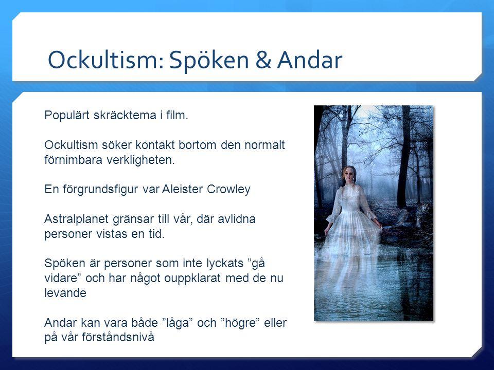 Ockultism: Spöken & Andar Populärt skräcktema i film. Ockultism söker kontakt bortom den normalt förnimbara verkligheten. En förgrundsfigur var Aleist