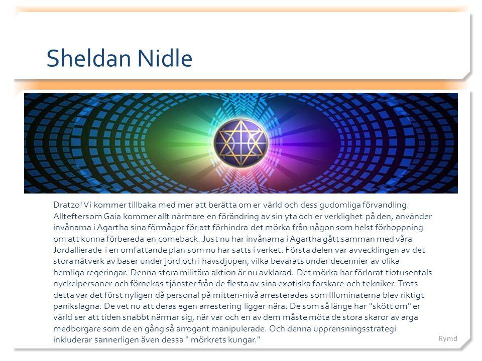 Sheldan Nidle Dratzo! Vi kommer tillbaka med mer att berätta om er värld och dess gudomliga förvandling. Allteftersom Gaia kommer allt närmare en förä