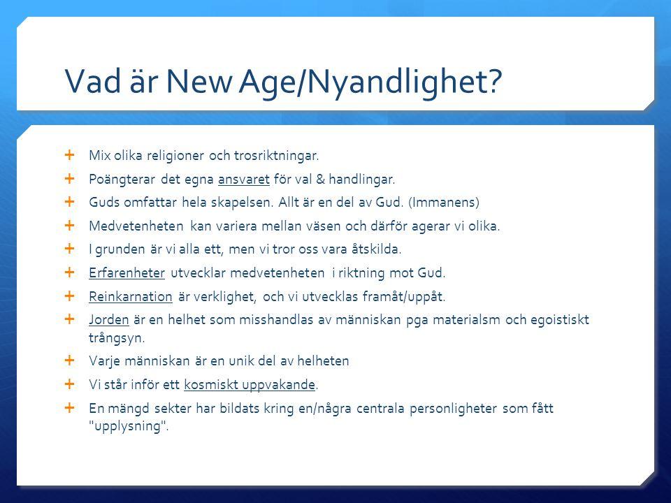 Vad är New Age/Nyandlighet?  Mix olika religioner och trosriktningar.  Poängterar det egna ansvaret för val & handlingar.  Guds omfattar hela skape