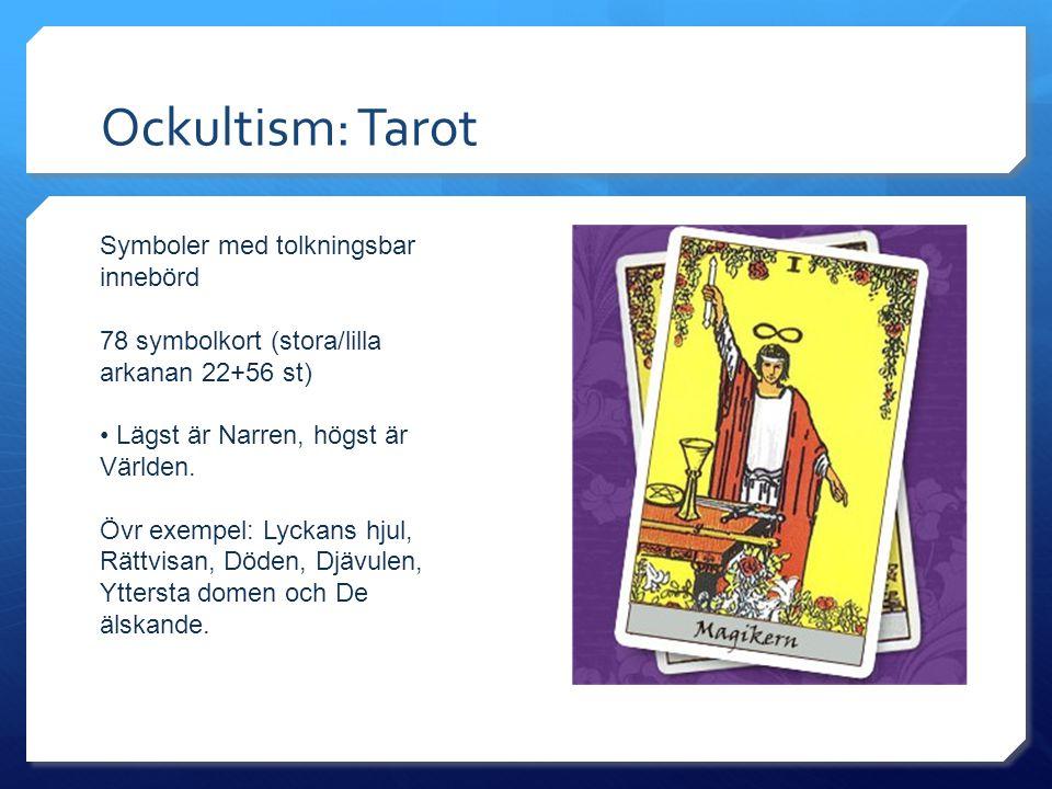 Ockultism: Tarot Symboler med tolkningsbar innebörd 78 symbolkort (stora/lilla arkanan 22+56 st) • Lägst är Narren, högst är Världen. Övr exempel: Lyc