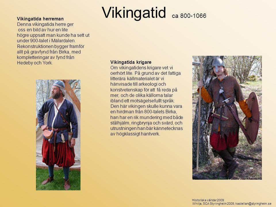 Vikingatida krigare Om vikingatidens krigare vet vi oerhört lite.