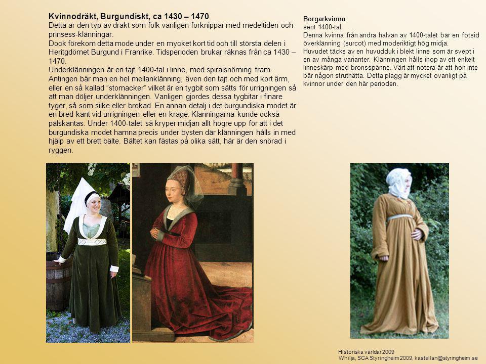 Kvinnodräkt, Burgundiskt, ca 1430 – 1470 Detta är den typ av dräkt som folk vanligen förknippar med medeltiden och prinsess-klänningar.