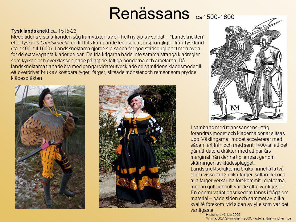 Kvinnodräkt, landsknekt, ca 1480-1590 Tysk landsknekt ca. 1515-23 Medeltidens sista årtionden såg framväxten av en helt ny typ av soldat –