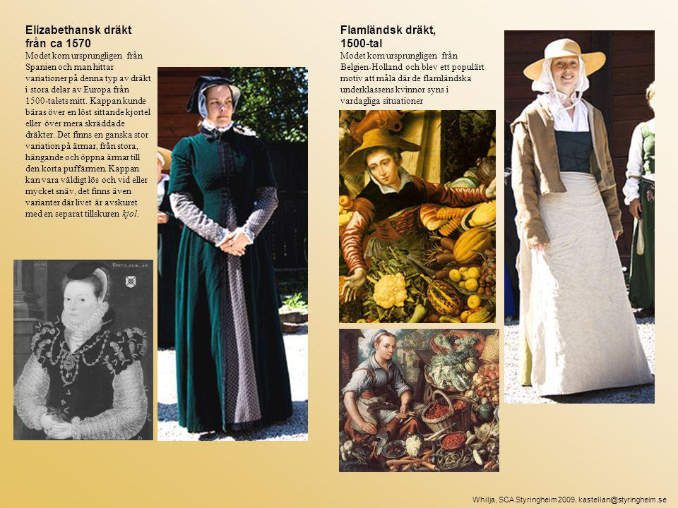 Elizabethansk dräkt från ca 1570 Modet kom ursprungligen från Spanien och man hittar variationer på denna typ av dräkt i stora delar av Europa från 1500-talets mitt.