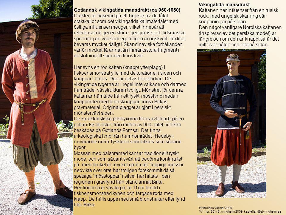 Gotländsk vikingatida mansdräkt (ca 950-1050) Dräkten är baserad på ett hopkok av de fåtal dräktkällor som det vikingatida källmaterialet med östliga influenser medger, vilket innebär att referenserna ger en större geografisk och tidsmässig spridning än vad som egentligen är önskvärt.