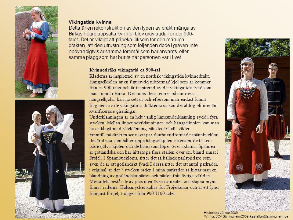 Kvinnodräkt vikingatid ca 900-tal Kläderna är inspirerad av en nordisk vikingatida kvinnodräkt. Hängselkjolen är en figursydd tubformad kjol som är ko
