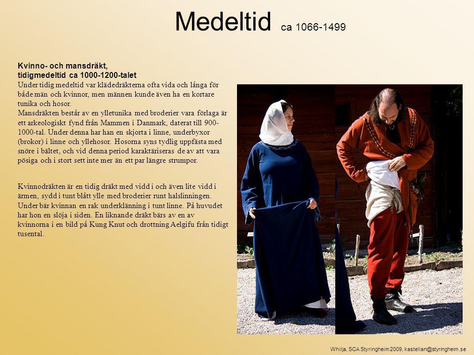 Kvinno- och mansdräkt, tidigmedeltid ca 1000-1200-talet Under tidig medeltid var klädedräkterna ofta vida och långa för både män och kvinnor, men männen kunde även ha en kortare tunika och hosor.