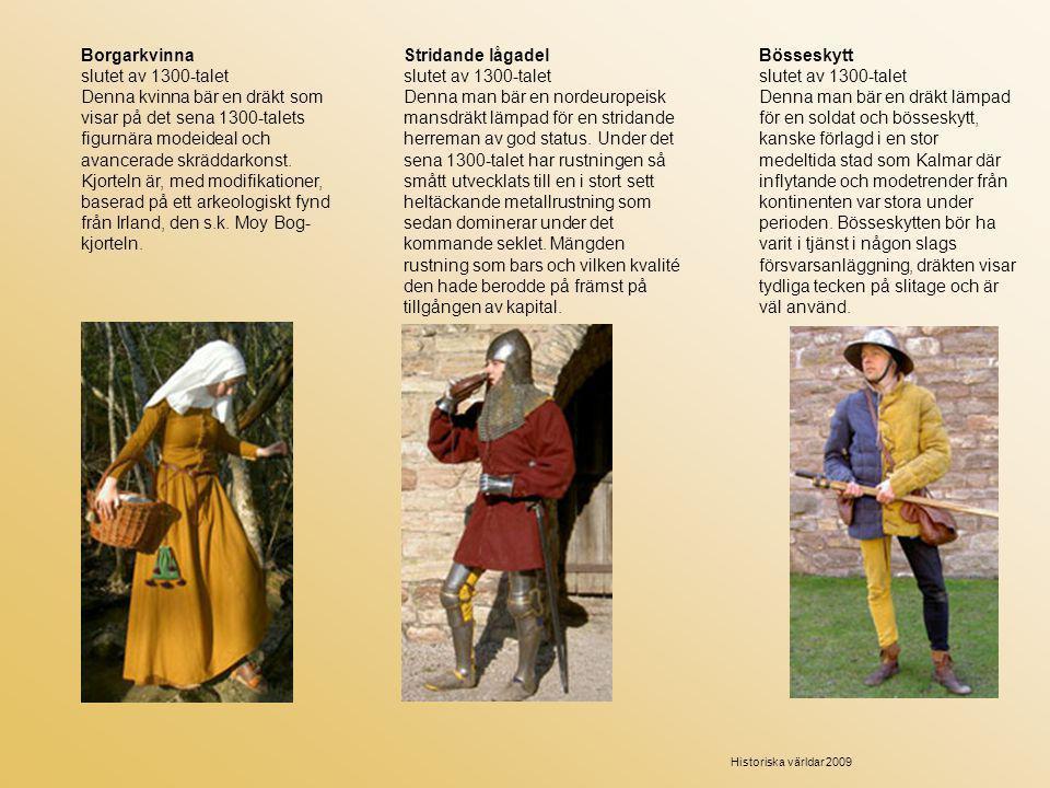 Borgarkvinna slutet av 1300-talet Denna kvinna bär en dräkt som visar på det sena 1300-talets figurnära modeideal och avancerade skräddarkonst. Kjorte