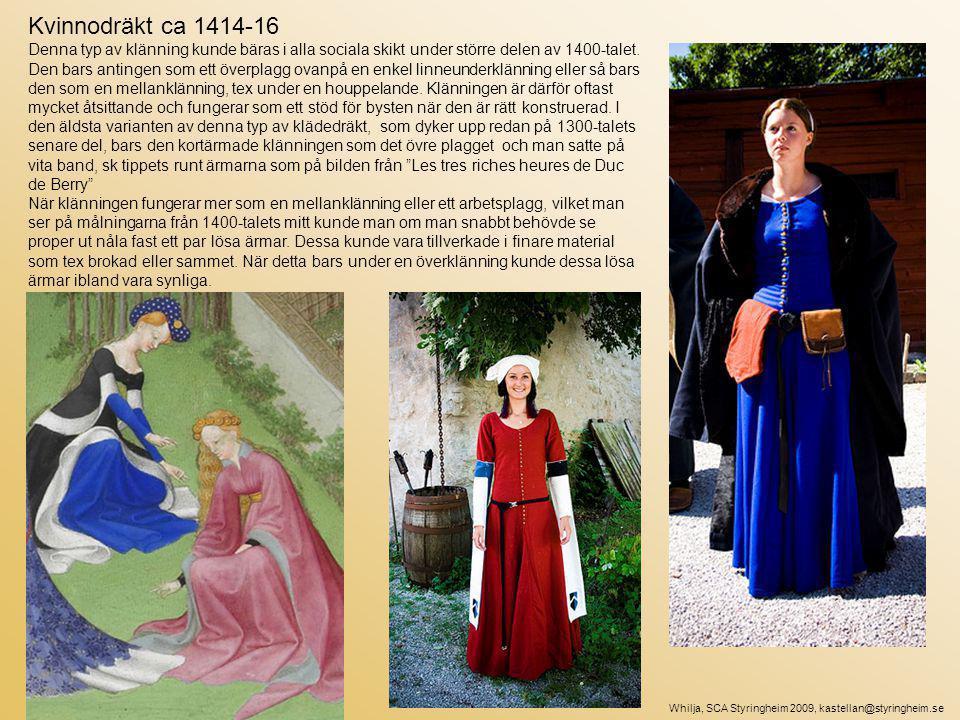 Kvinnodräkt ca 1414-16 Denna typ av klänning kunde bäras i alla sociala skikt under större delen av 1400-talet.