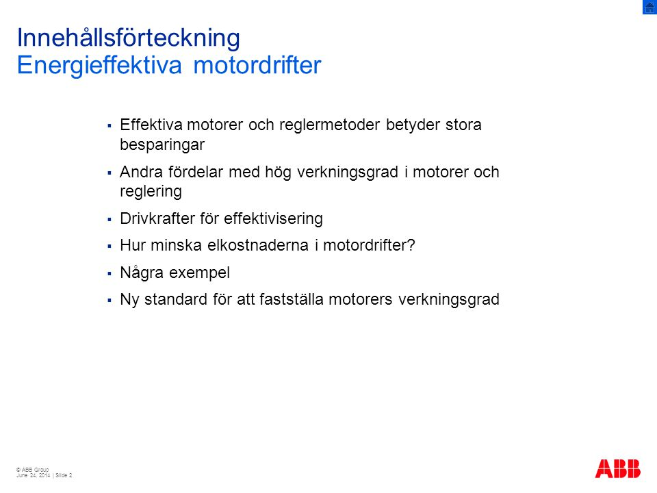 © ABB Group June 24, 2014 | Slide 13 Övergripande drivkrafter för effektivisering Elpris på nordiska elbörsen Nordpool: Källa: Nord Pool, Svensk Energi EUR/MWh (≈ öre/kWh) ?