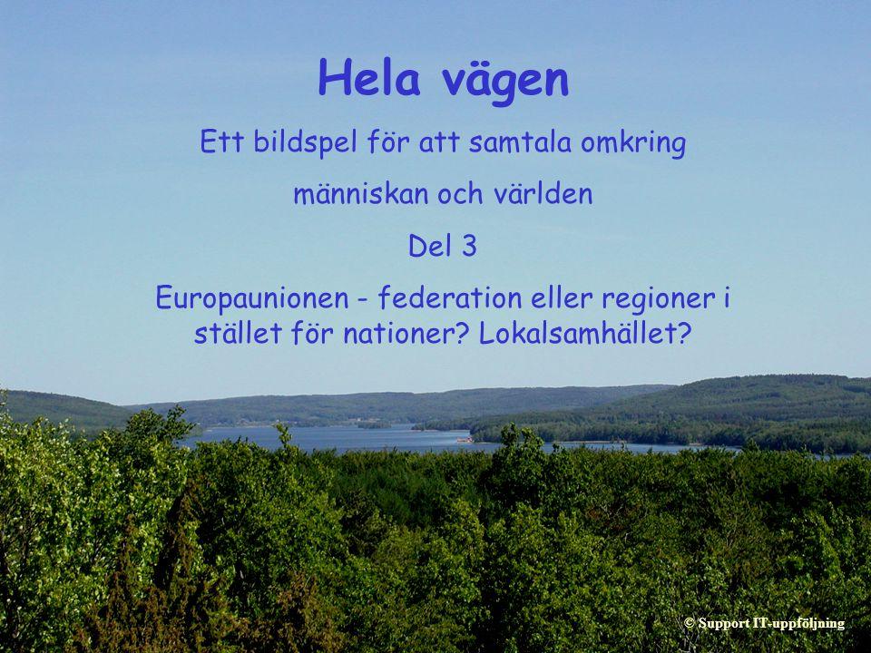 Hela vägen Ett bildspel för att samtala omkring människan och världen Del 3 Europaunionen - federation eller regioner i stället för nationer? Lokalsam