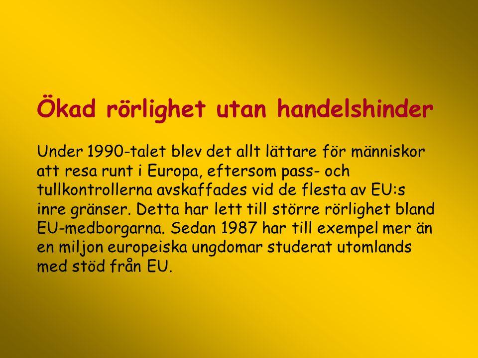 Ökad rörlighet utan handelshinder Under 1990-talet blev det allt lättare för människor att resa runt i Europa, eftersom pass- och tullkontrollerna avs