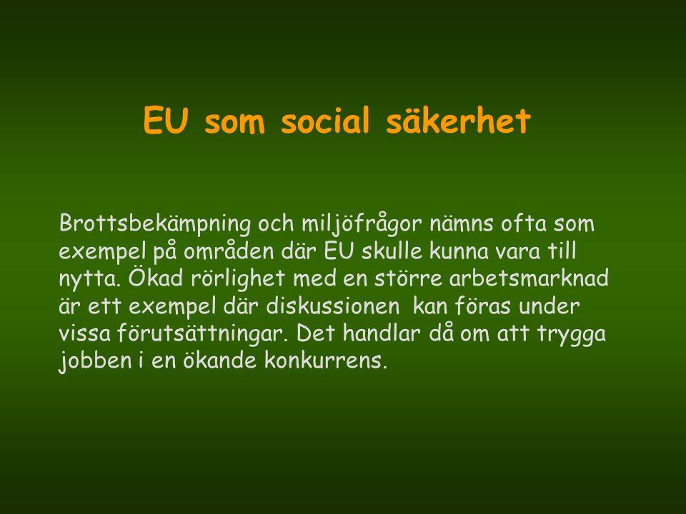 EU som social säkerhet Brottsbekämpning och miljöfrågor nämns ofta som exempel på områden där EU skulle kunna vara till nytta. Ökad rörlighet med en s