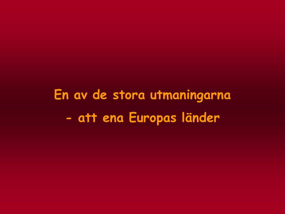 En av de stora utmaningarna - att ena Europas länder