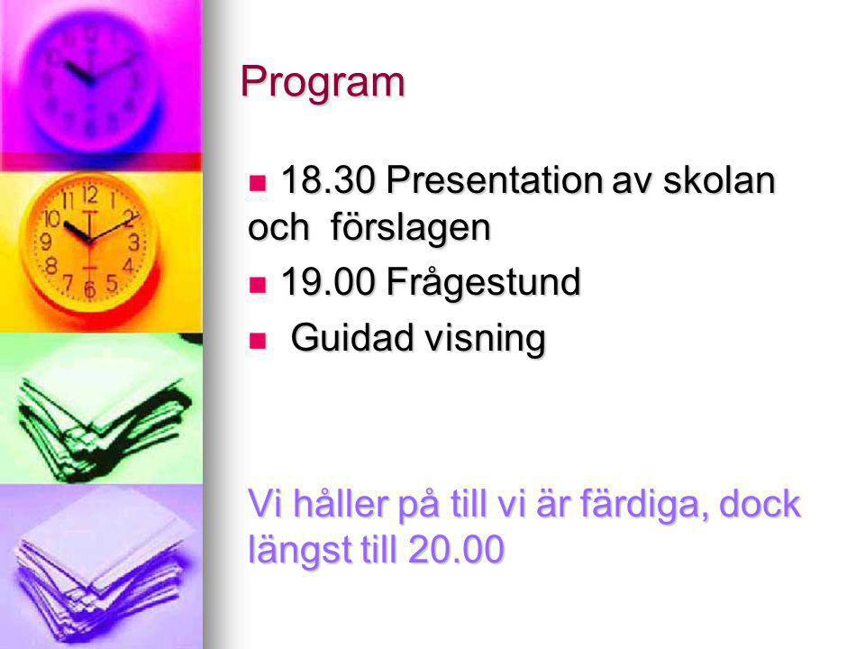 Program  18.30 Presentation av skolan och förslagen  19.00 Frågestund  Guidad visning Vi håller på till vi är färdiga, dock längst till 20.00