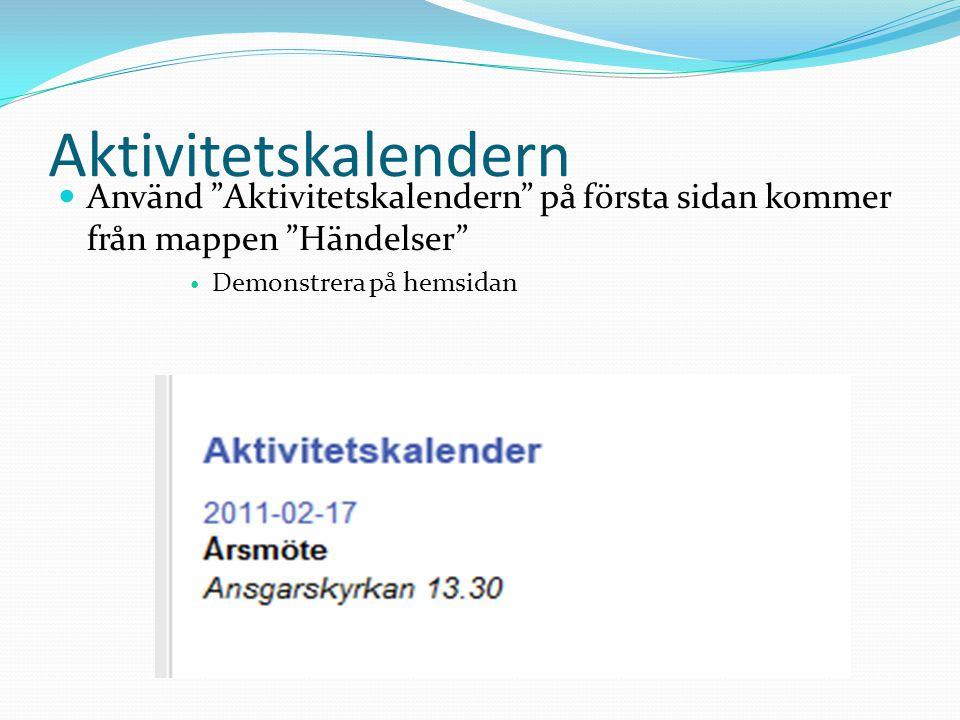 """Aktivitetskalendern  Använd """"Aktivitetskalendern"""" på första sidan kommer från mappen """"Händelser""""  Demonstrera på hemsidan"""