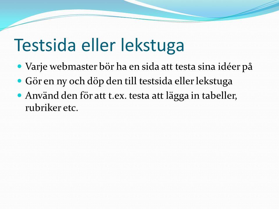 Testsida eller lekstuga  Varje webmaster bör ha en sida att testa sina idéer på  Gör en ny och döp den till testsida eller lekstuga  Använd den för