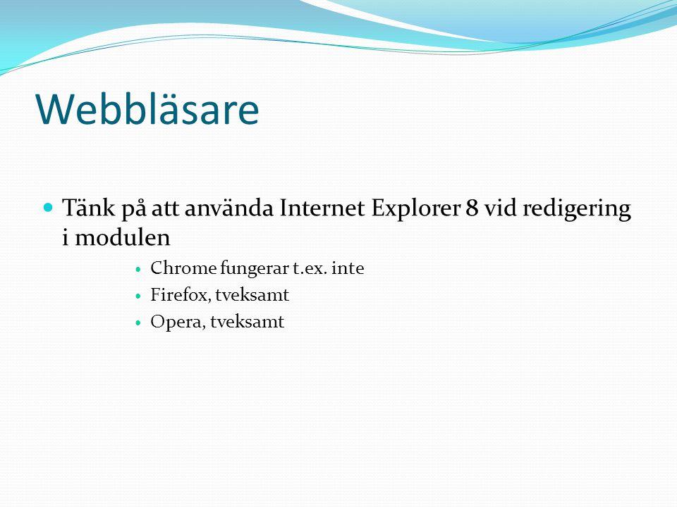 Webbläsare  Tänk på att använda Internet Explorer 8 vid redigering i modulen  Chrome fungerar t.ex. inte  Firefox, tveksamt  Opera, tveksamt