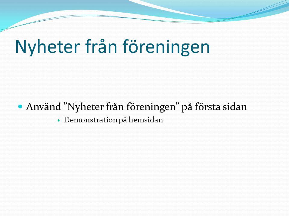 """Nyheter från föreningen  Använd """"Nyheter från föreningen"""" på första sidan  Demonstration på hemsidan"""