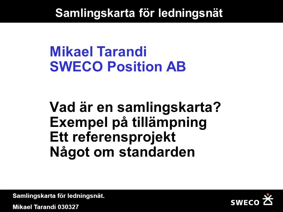 Samlingskarta för ledningsnät.Mikael Tarandi 030327 kan Standarden användas för Centralen??.