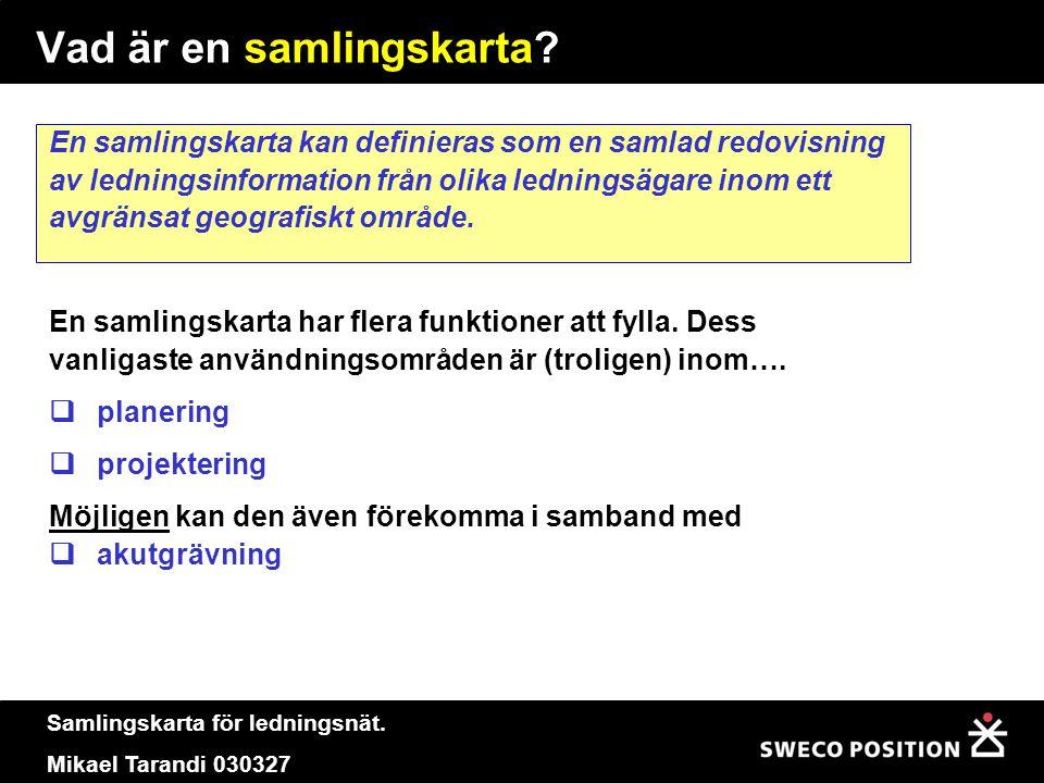 Samlingskarta för ledningsnät. Mikael Tarandi 030327 Vad är en samlingskarta? En samlingskarta kan definieras som en samlad redovisning av ledningsinf