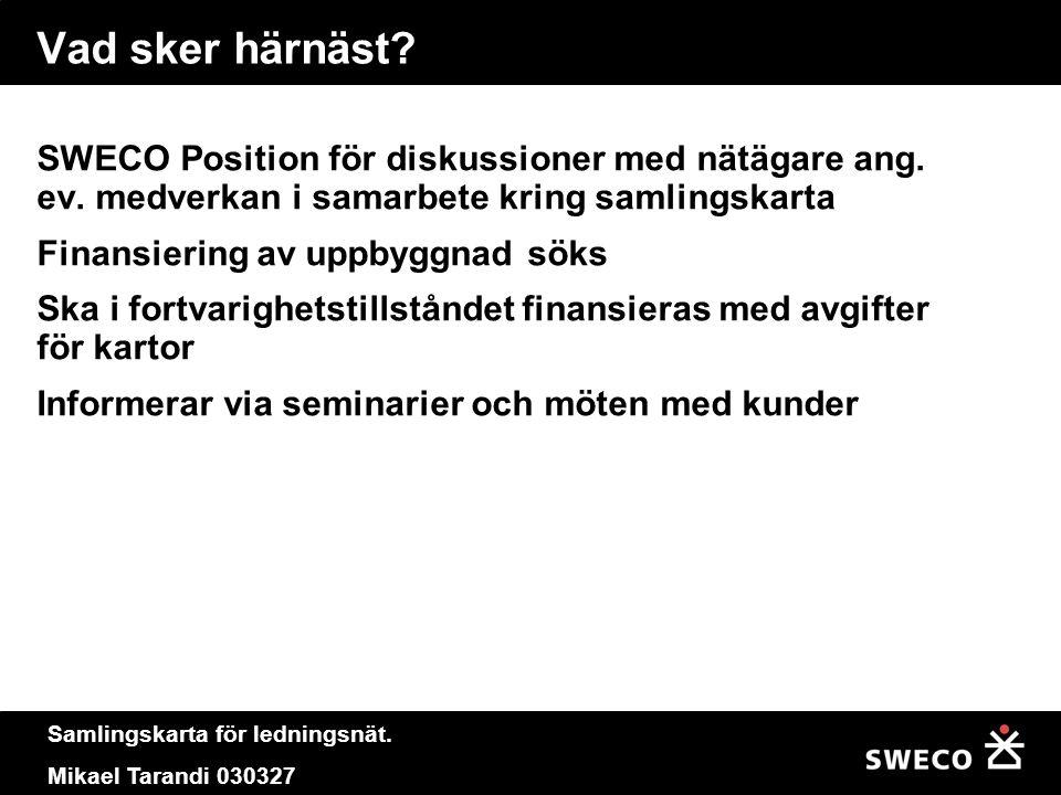 Samlingskarta för ledningsnät. Mikael Tarandi 030327 Vad sker härnäst? SWECO Position för diskussioner med nätägare ang. ev. medverkan i samarbete kri