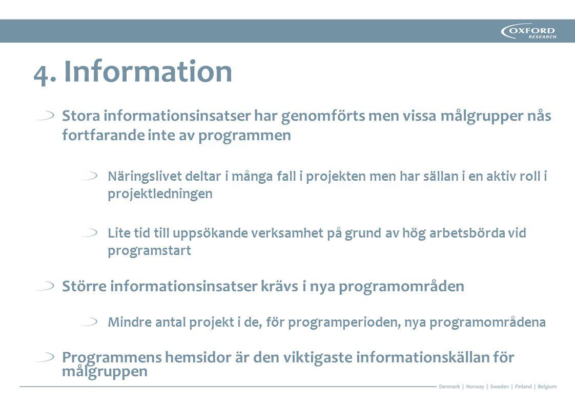 Stora informationsinsatser har genomförts men vissa målgrupper nås fortfarande inte av programmen Näringslivet deltar i många fall i projekten men har