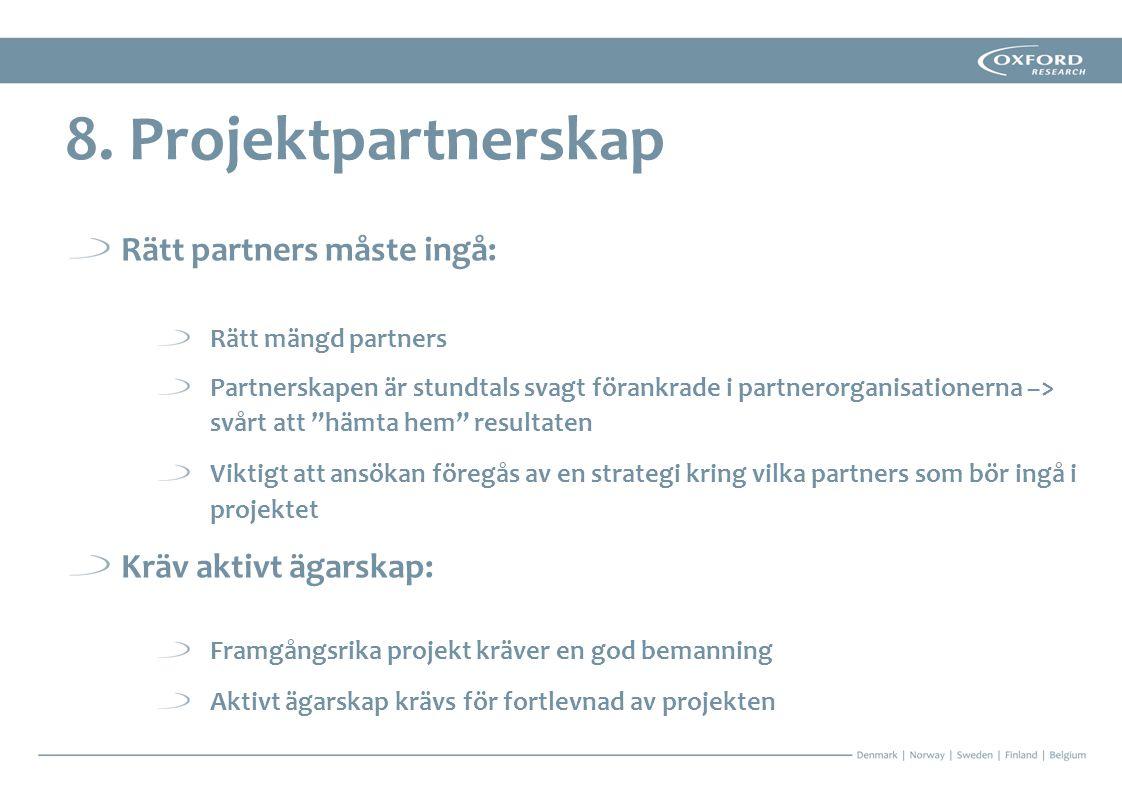 """Rätt partners måste ingå: Rätt mängd partners Partnerskapen är stundtals svagt förankrade i partnerorganisationerna –> svårt att """"hämta hem"""" resultate"""