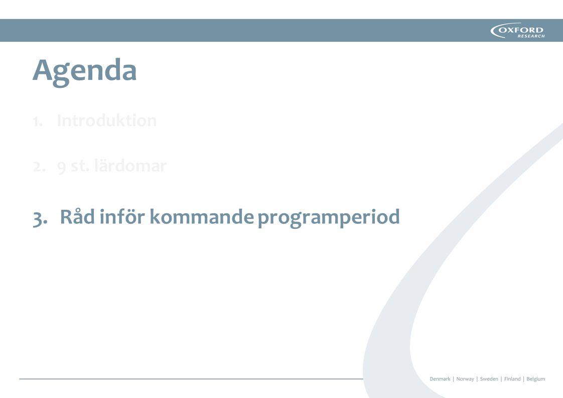 1.Introduktion 2.9 st. lärdomar 3.Råd inför kommande programperiod Agenda