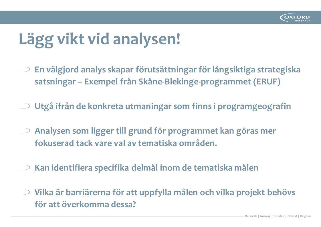 En välgjord analys skapar förutsättningar för långsiktiga strategiska satsningar – Exempel från Skåne-Blekinge-programmet (ERUF) Utgå ifrån de konkret