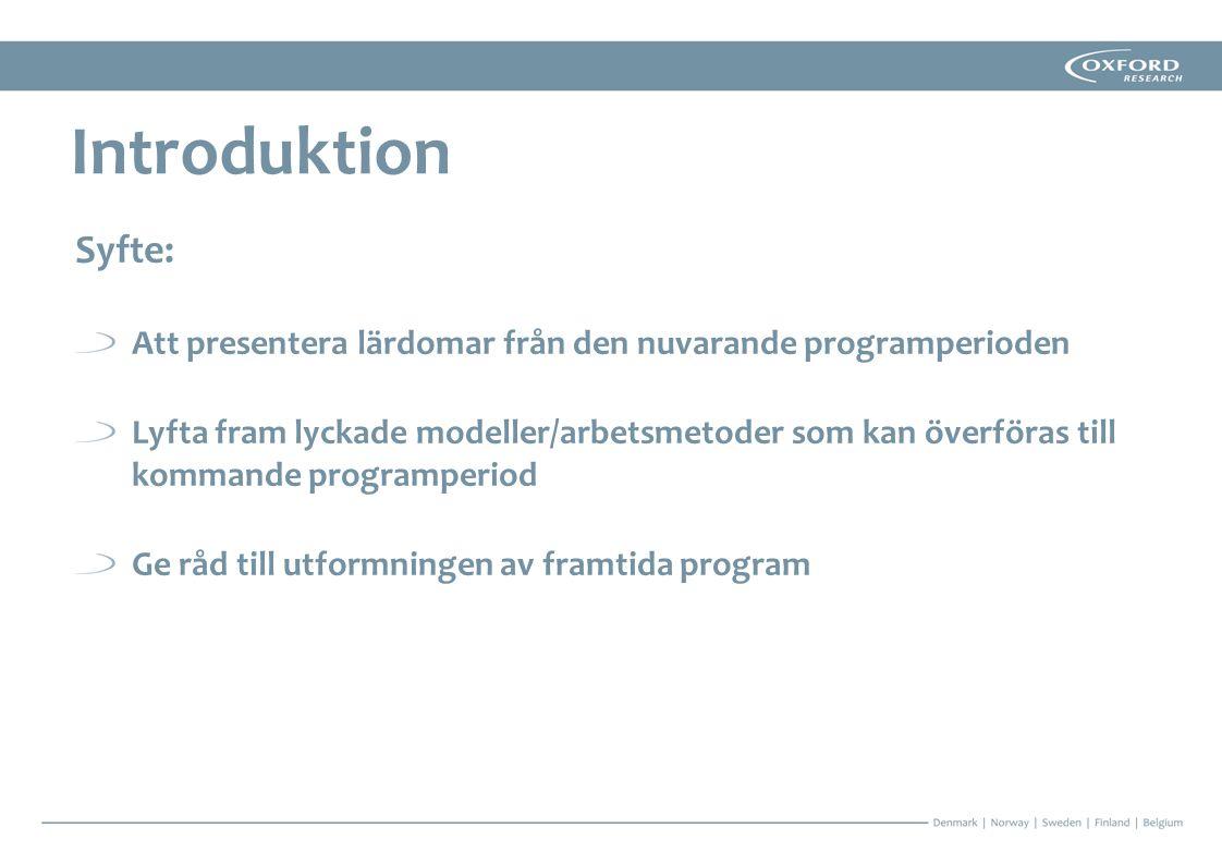 En sammanställning av utvärderingar av 9 av de 13 europeiska territoriella program som Sverige deltar i December-mars 2013 Sekundärmaterial i form av 20 utvärderingsrapporter Egna erfarenheter från ÖKS Introduktion