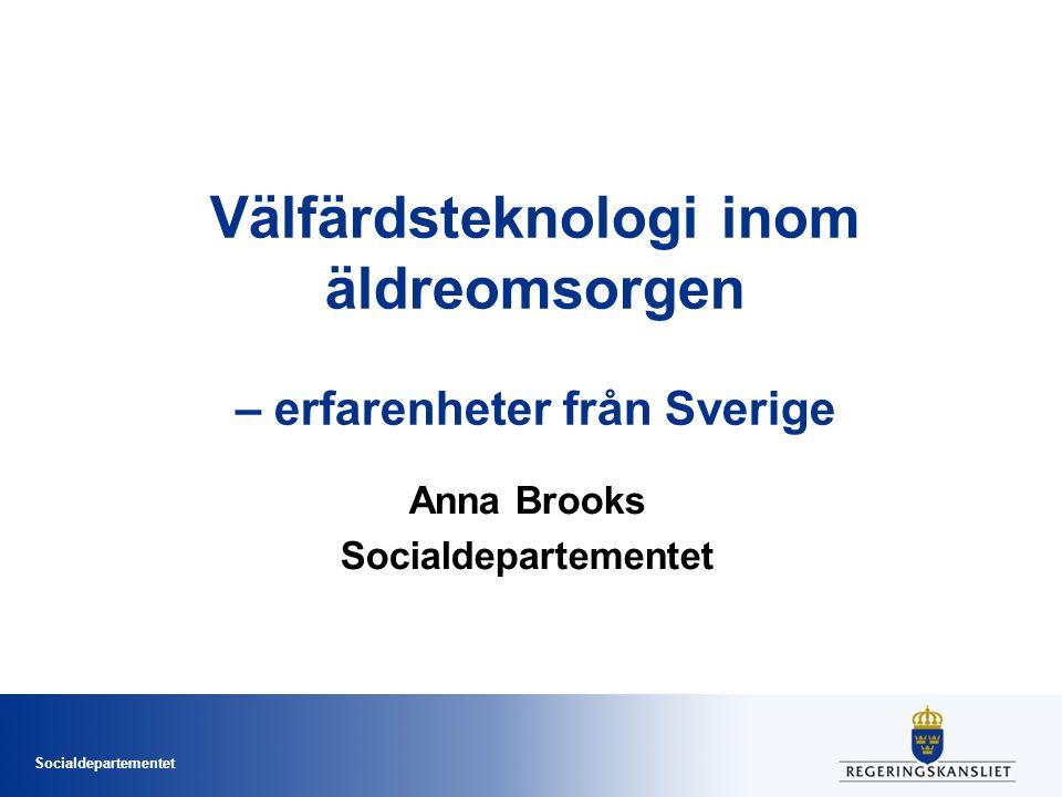 Socialdepartementet Välfärdsteknologi inom äldreomsorgen – erfarenheter från Sverige Anna Brooks Socialdepartementet