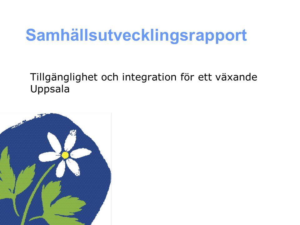 samhällsutveckling för ett växande Uppsala Samhällsutvecklingsrapport Tillgänglighet och integration för ett växande Uppsala