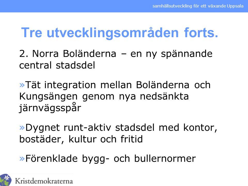 samhällsutveckling för ett växande Uppsala Tre utvecklingsområden forts. 2. Norra Boländerna – en ny spännande central stadsdel »Tät integration mella