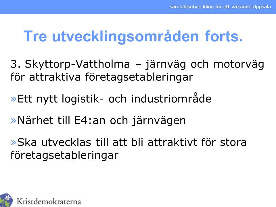 samhällsutveckling för ett växande Uppsala Tre utvecklingsområden forts. 3. Skyttorp-Vattholma – järnväg och motorväg för attraktiva företagsetablerin