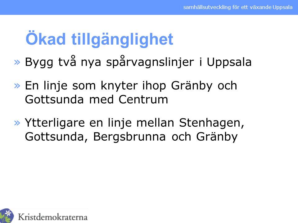 samhällsutveckling för ett växande Uppsala Ökad tillgänglighet »Bygg två nya spårvagnslinjer i Uppsala »En linje som knyter ihop Gränby och Gottsunda