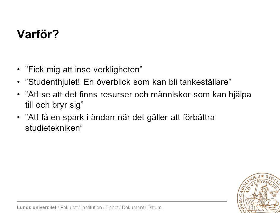 Lunds universitet / Fakultet / Institution / Enhet / Dokument / Datum Varför.