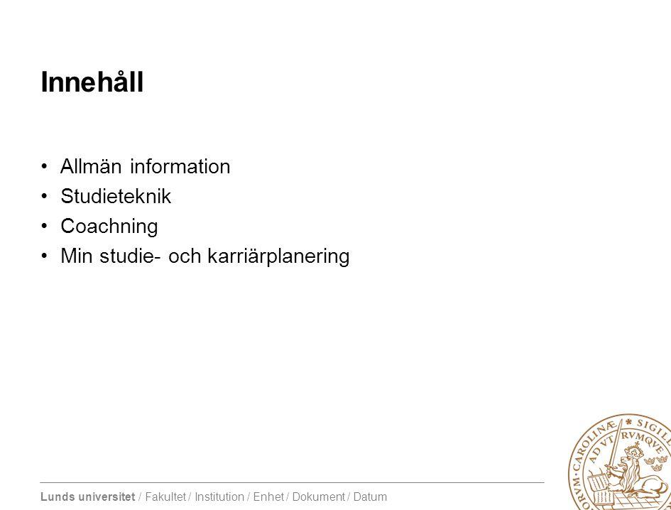 Lunds universitet / Fakultet / Institution / Enhet / Dokument / Datum Innehåll •Allmän information •Studieteknik •Coachning •Min studie- och karriärplanering