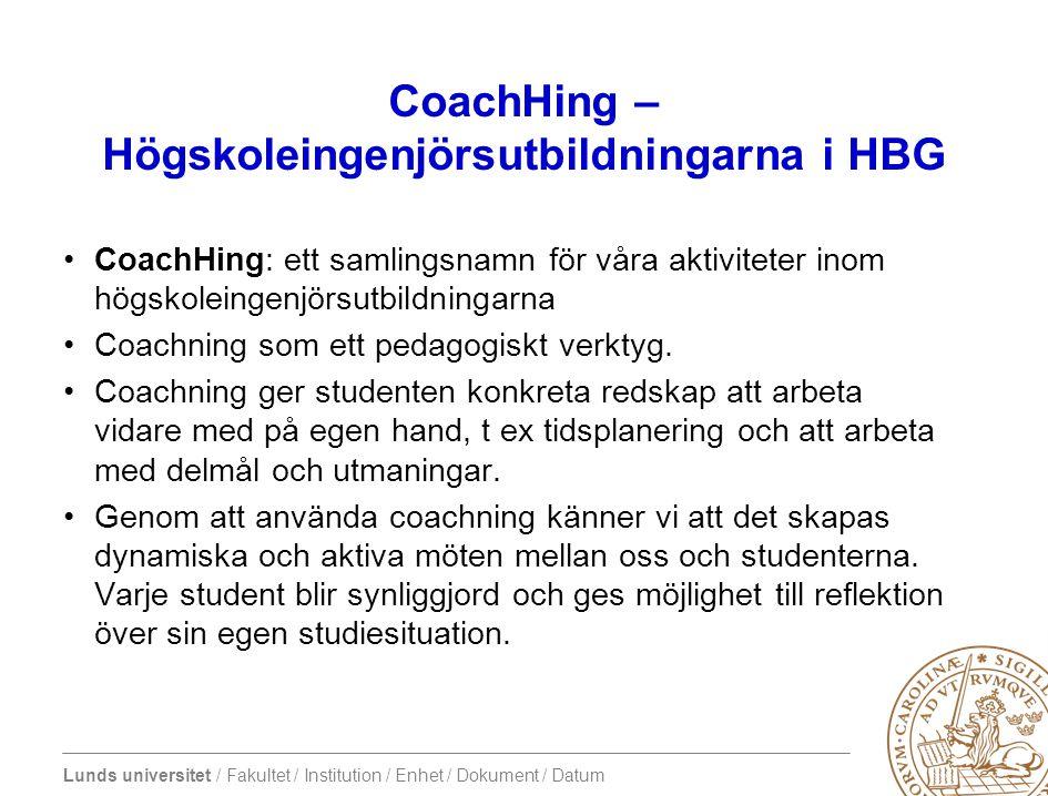 Lunds universitet / Fakultet / Institution / Enhet / Dokument / Datum CoachHing – Högskoleingenjörsutbildningarna i HBG •CoachHing: ett samlingsnamn för våra aktiviteter inom högskoleingenjörsutbildningarna •Coachning som ett pedagogiskt verktyg.