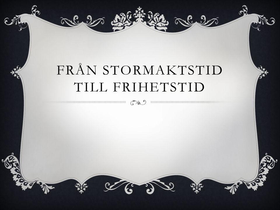 FRÅN STORMAKTSTID TILL FRIHETSTID