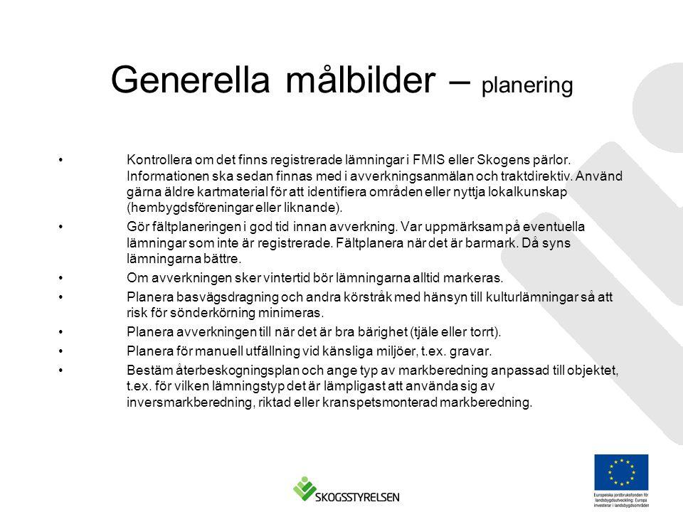 Generella målbilder – planering •Kontrollera om det finns registrerade lämningar i FMIS eller Skogens pärlor.